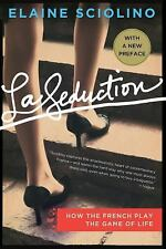 La Seduction: How the French Play the Game of Life, , Sciolino, Elaine, Very Goo