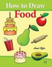 How to Draw Food : Drawing Books for Beginners by Amit Offir (2013, Paperback)