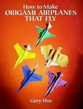 Dover Origami Papercraft: How to Make Origami Airplanes That Fly by Gery Hsu...