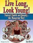 Live Long, Look Young!: Natural Health and Beauty the Hamptons Way