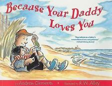 Because Your Daddy Loves You by Andrew Clements (2009, Paperback)