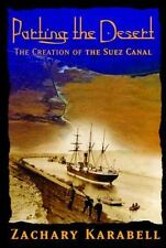 Parting the Desert : The Creation of the Suez Canal by Zachary Karabell