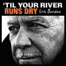 'Til Your River Runs Dry * by Eric Burdon (CD, Jan-2013, ABKCO Records)
