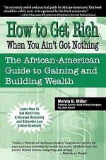 How to Get Rich When You Ain't Got Nothing : The African-American Guide to...