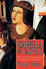 Isabella of Castile : The First Renaissance Queen by Nancy Rubin (2004,...