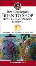 Suzy Gershman's Born to Shop Hong Kong, Shanghai & Beijing: The Ultimate Guide f