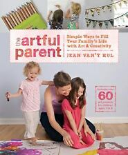The Artful Parent: Simple Ways to Fill Your Family's Life with Art and Creativi