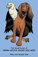 The Adventures of Herba Hoota Hound Dog Bird by Jacquie, and Tate Mike (2014,...