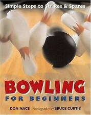 Bowling for Beginners : Simple Steps to Strikes and Spares by Don Nace (2001,...