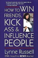 How to Win Friends, Kick Ass, and Influence People by Russell, Lynne