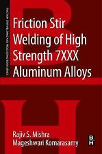 Friction Stir Welding of High Strength 7XXX Aluminum Alloys by Rajiv S....