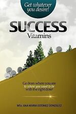 Success Vitamins; Get Whatever You Desire!, the Unique Laws of Success and...