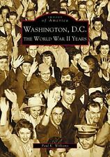 Washington, D.C: The World War II Years (DC) (Images of America) by Williams, P