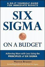 Six Sigma on a Budget: Achieving More with Less Using the Principles of Six Sigm