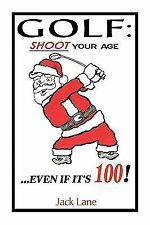 Golf: shoot your Age : ... Even if It's 100! by Jack Lane (2009, Paperback)
