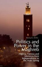 Politics and Power in the Maghreb: Algeria, Tunisia and Morocco from Independen