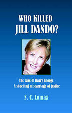 Who Killed Jill Dando?: The Case of Barry George, A Shocking Miscarriage of Just