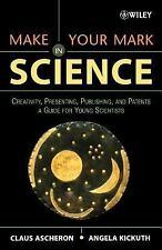 Make Your Mark in Science: Creativity, Presenting, Publishing, and Patents, A