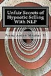 Unfair Secrets of Hypnotic Selling with NLP : A Sales Manual by Franz Mesmer...