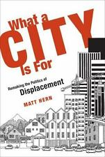 NEW - What a City Is For: Remaking the Politics of Displacement (MIT Press)