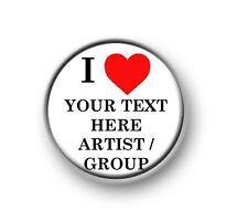 "I LOVE / I HEART YOUR TEXT HERE / 1"" / 25mm pin button / badge / custom / own"