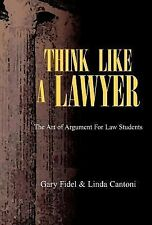 Think Like A Lawyer : The Art of Argument for Law Students by Gary Fidel...