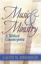 Music and Ministry : A Biblical Counterpoint by Calvin M. Johansson (1998,...