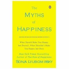The Myths of Happiness: What Should Make You Happy, but Doesn't, What Shouldn't