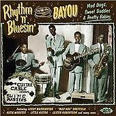 Rhythm 'n' Bluesin' By The Bayou: Mad Dogs, Sweet Daddies & Pretty Babies (CDCHD