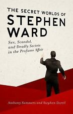 The Secret Worlds of Stephen Ward: Sex, Scandal, and Deadly Secrets in the Profu