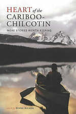 Heart of the Cariboo-Chilcotin: More Stories Worth Keeping by Heritage House...