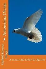 Autoestima Divina : A Traves Del Libro de Efesios by Elizabeth Hempel (2014,...