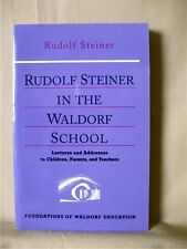 RUDOLF STEINER IN THE WALDORF SCHOOL: Lectures & Addresses to Children, Parents