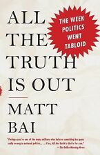 EXTRAS SHIP FREE Bai, Matt,All the Truth Is Out: The Week Politics Went Tabloid