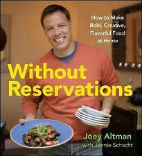 Without Reservations: How to Make Bold, Creative, Flavorful Food at Home Joey A
