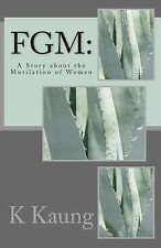 Short Story: Fgm : A Story about the Mutilation of Women by K. Kaung (2014,...