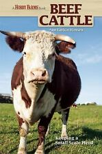 Beef Cattle: Keeping a Small-Scale Herd for Pleasure and Profit (Hobby Farms)...