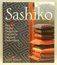 SASHIKO: Easy & Elegant Designs for Decorative Machine Embroidery by Mary Parker