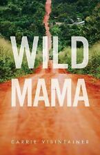 Wild Mama: One Woman's Quest to Live Her Best Life, Escape Traditional...