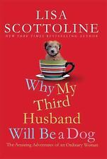 Why My Third Husband Will Be a Dog : The Amazing Adventures of an Ordinary Wo...