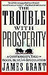 The Trouble With Prosperity: A Contrarian's Tale of Boom, Bust, and Speculation