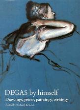 Degas By Himself: Drawings, Paintings, Writings - Degas, Edgar - Little, Brown -