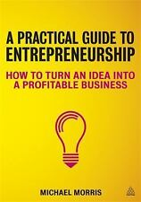 A Practical Guide to Entrepreneurship: How to Turn an Idea Into a Prof-ExLibrary