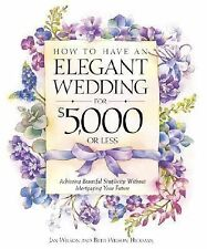 How to Have an Elegant Wedding for $5000 (or Less) : Achieving Beautiful Simplic