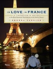 In Love In France: A Traveler's Guide to the Most Romantic Destinations in the