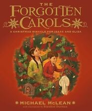 The Forgotten Carols : A Christmas Miracle for Isaac and Eliza by Michael...