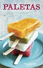 Paletas : Authentic Recipes for Mexican Ice Pops, Shaved Ice and Aguas...