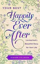 Your Best Happily Ever After: Loving Gods Beautiful Story for Your Life