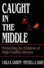 Caught in the Middle: Protecting the Children of High-Conflict Divorce by Baris,