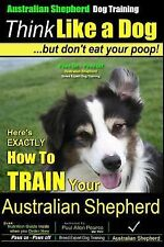Australian Shepherd: Think Like a Dog... but Don't Eat Your Poop! : Here's...